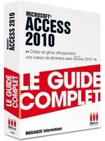 Livre Access 2010 Le guide complet - Auteurs :MOSAIQUE Informatique - 54 - Nancy - Meurthe et Moselle - Lorraine