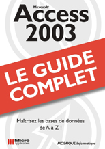 Access 2003 - Collection Le guide complet - Auteurs : MOSAIQUE Informatique (Alain MATHIEU et Dominique LEROND) - Nombre de pages : 608 pages - ISBN : 978-2-7429-8322-3 - EAN : 9782742983223 - Référence Micro Application : 9322