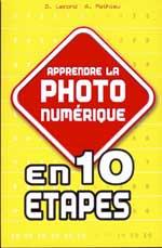 Apprendre la PHOTO numérique - Collection En 10 étapes - ISBN 10 2-844-27481-1 - Auteurs : Alain MATHIEU et Dominique LEROND