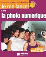 La photo numérique (première édition) - Collection Je me lance - Auteurs : Dominique LEROND et Alain MATHIEU - Nombre de pages : 240 pages - ISBN : 978-2-7429-6116-0 - EAN : 9782742961160 - Référence Micro Application : 7116